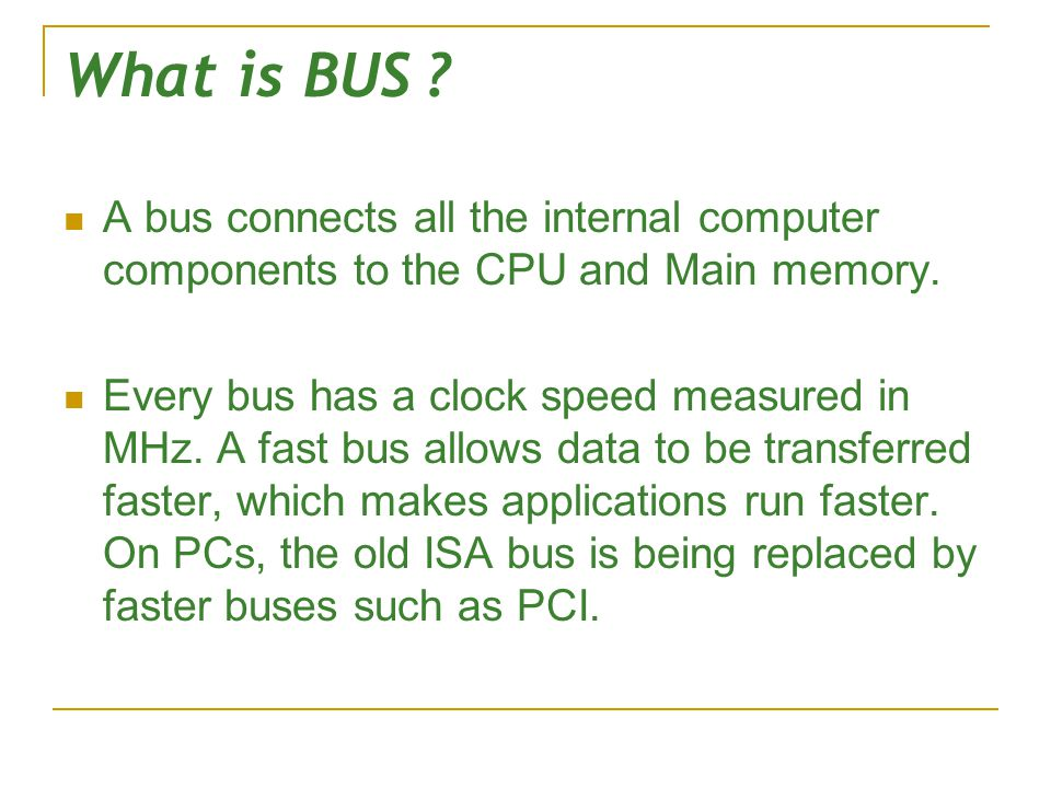 What is BUS A bus connects all the internal computer components to the CPU and Main memory.