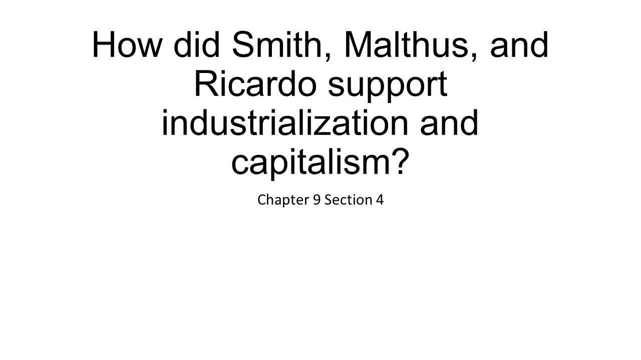 How did Smith, Malthus, and Ricardo support industrialization and capitalism