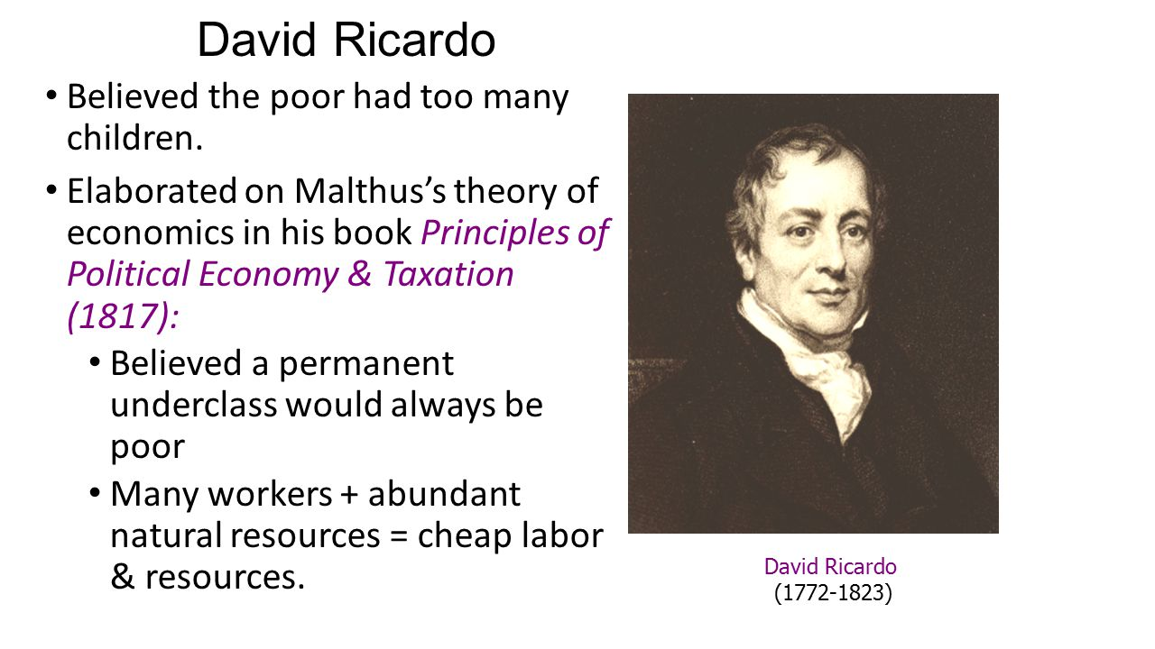 David Ricardo Believed the poor had too many children.