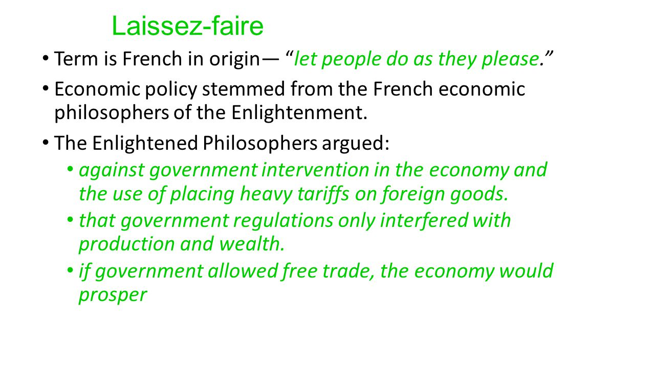 Laissez-faire Term is French in origin— let people do as they please.