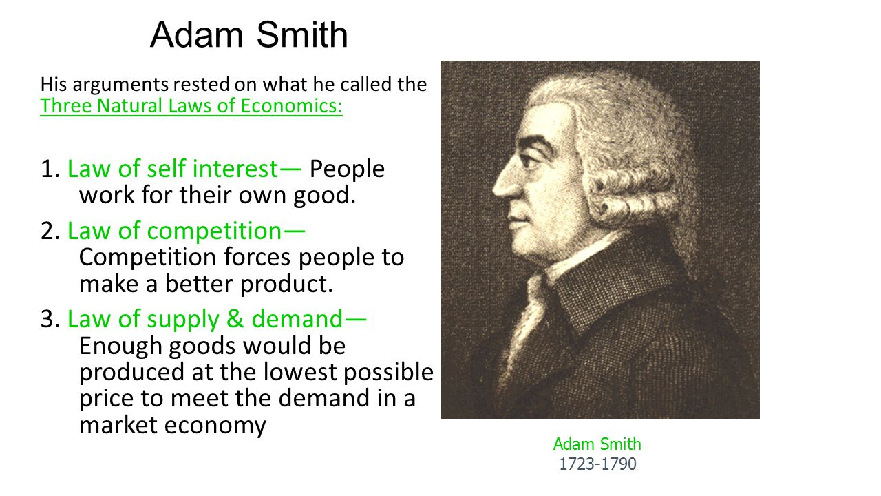 Adam Smith 1. Law of self interest— People work for their own good.