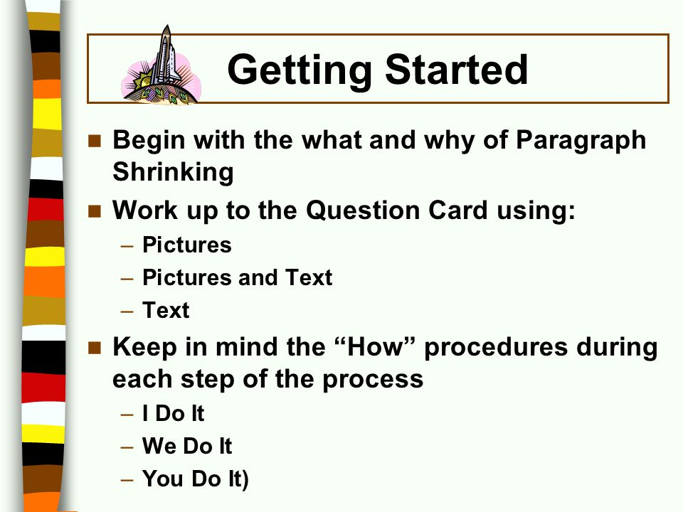 Getting Started Begin with the what and why of Paragraph Shrinking