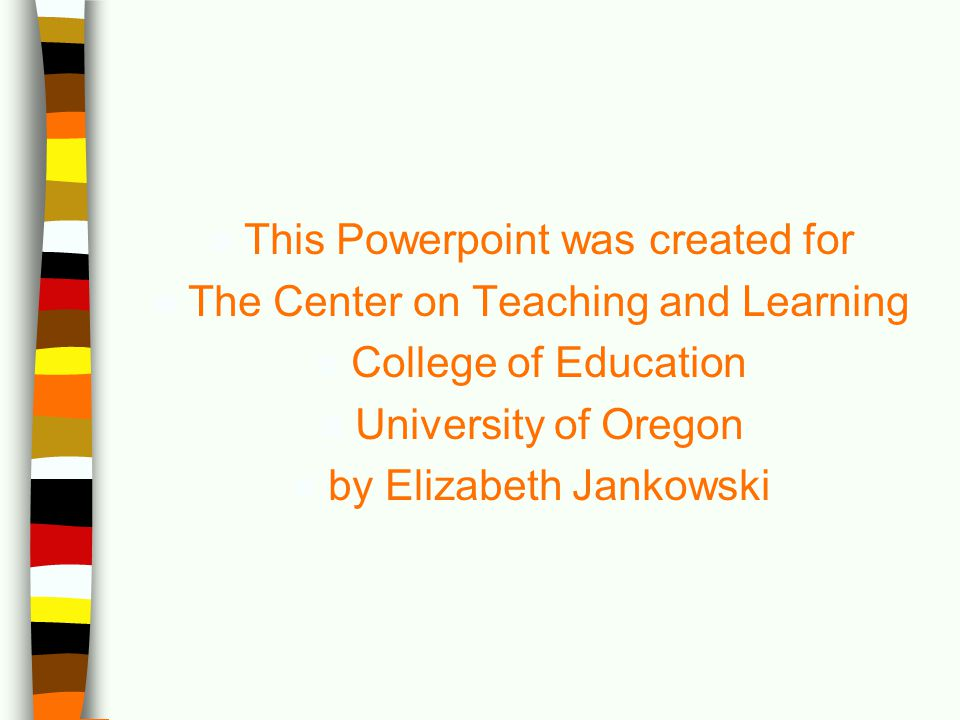 This Powerpoint was created for The Center on Teaching and Learning