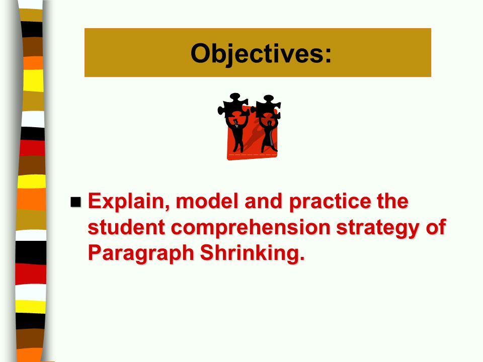 Objectives: Explain, model and practice the student comprehension strategy of Paragraph Shrinking. Review objectives.