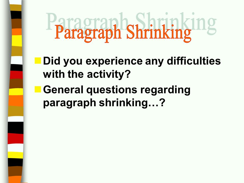 Paragraph Shrinking Did you experience any difficulties with the activity General questions regarding paragraph shrinking…