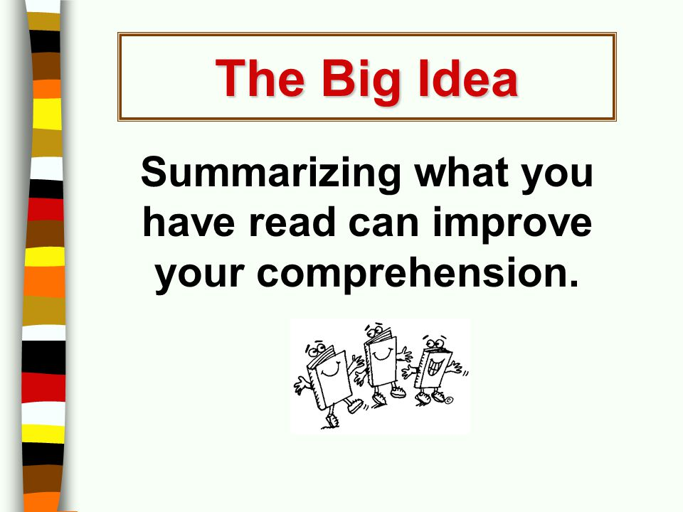 Summarizing what you have read can improve your comprehension.