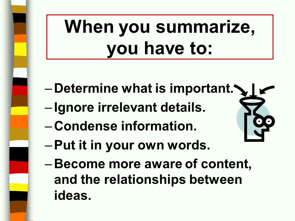 When you summarize, you have to: