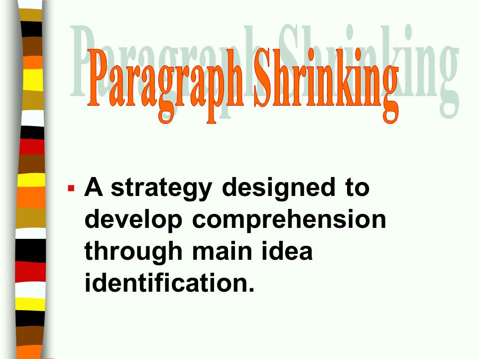 Paragraph Shrinking A strategy designed to develop comprehension through main idea identification.