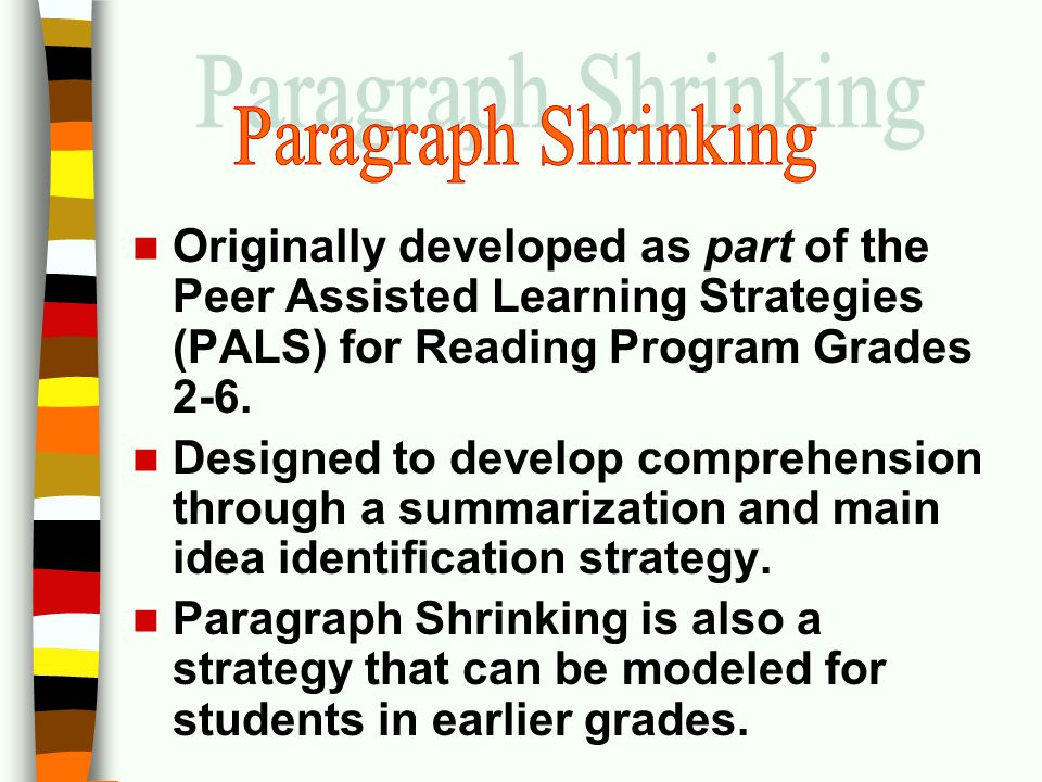 Paragraph Shrinking Originally developed as part of the Peer Assisted Learning Strategies (PALS) for Reading Program Grades 2-6.