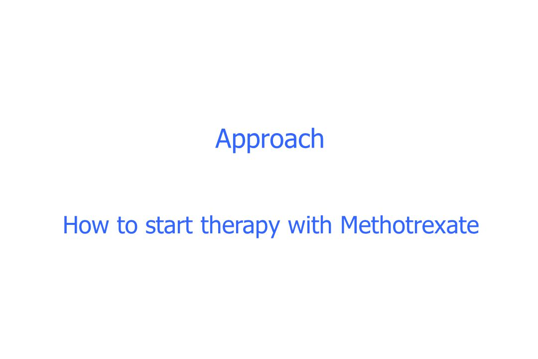 Approach How to start therapy with Methotrexate