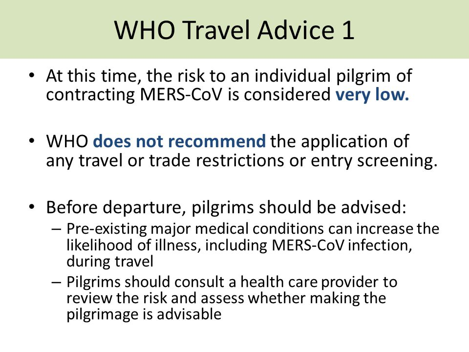 WHO Travel Advice 1 At this time, the risk to an individual pilgrim of contracting MERS-CoV is considered very low.