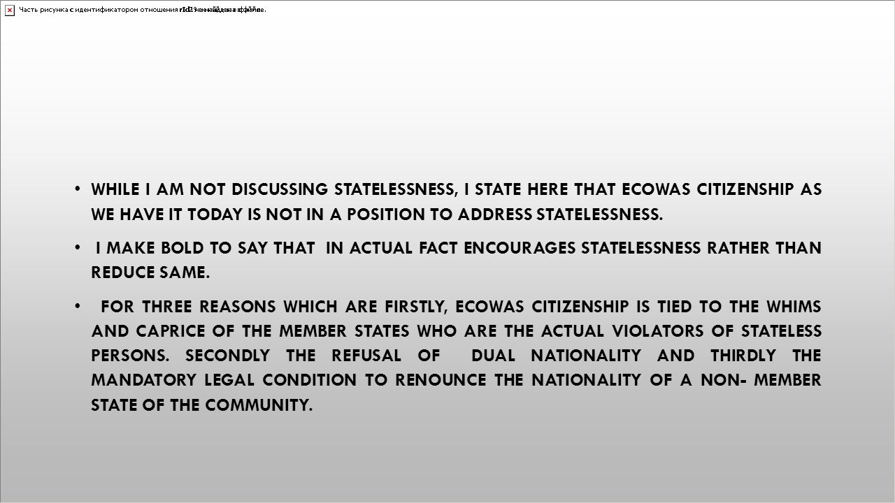 While I am not discussing statelessness, I state here that ECOWAS Citizenship as we have it today is not in a position to address statelessness.