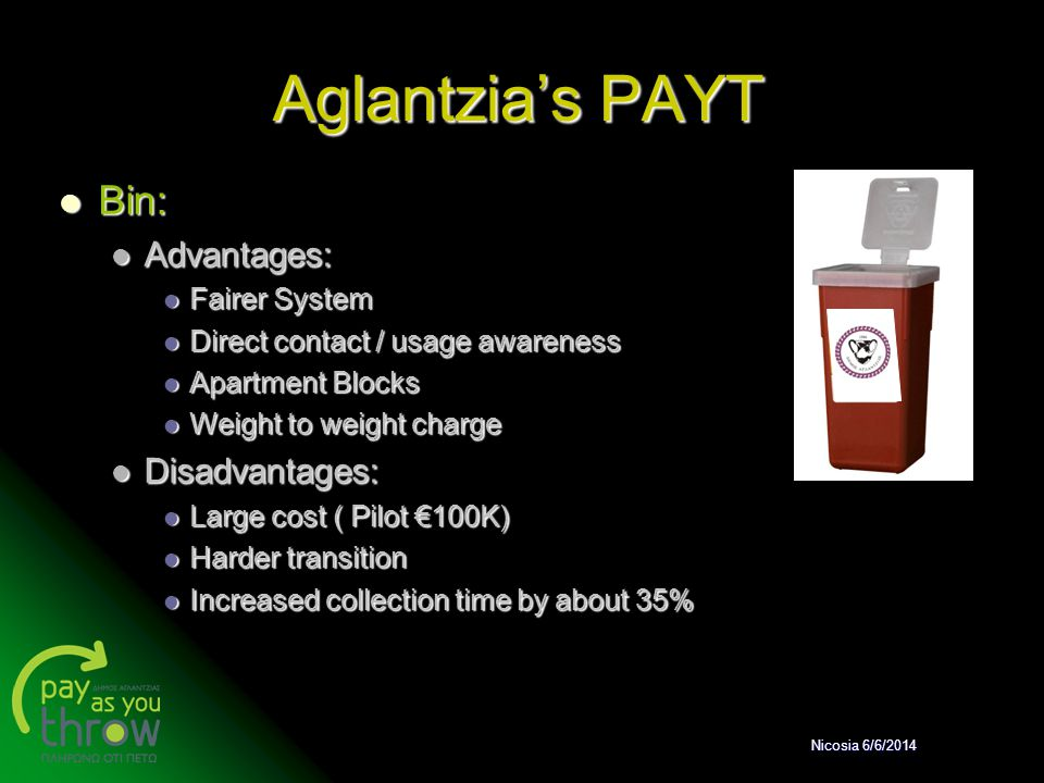 Aglantzia's PAYT Bin: Advantages: Disadvantages: Fairer System