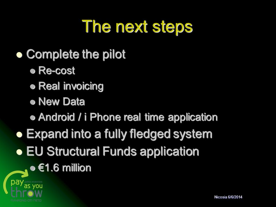 The next steps Complete the pilot Expand into a fully fledged system