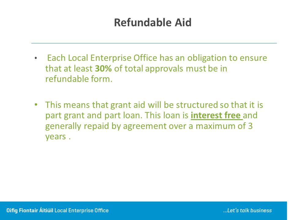 Refundable Aid Each Local Enterprise Office has an obligation to ensure that at least 30% of total approvals must be in refundable form.