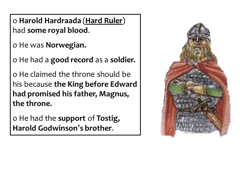 Harold Hardraada (Hard Ruler) had some royal blood.