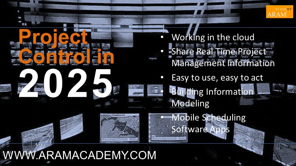 Project Control in 2025 WWW.ARAMACADEMY.COM Working in the cloud
