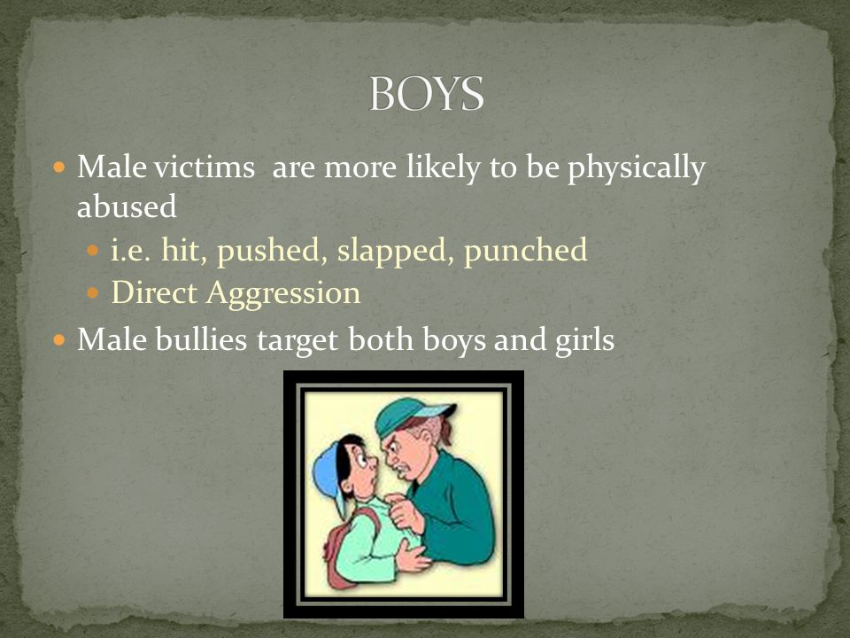 BOYS Male victims are more likely to be physically abused
