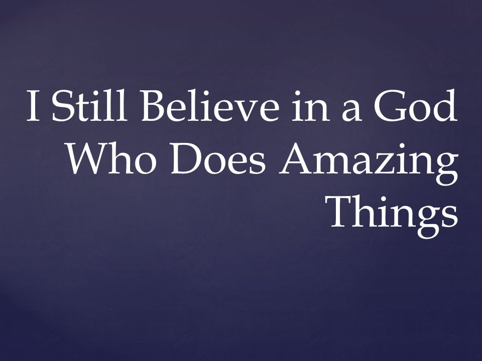 I Still Believe in a God Who Does Amazing Things