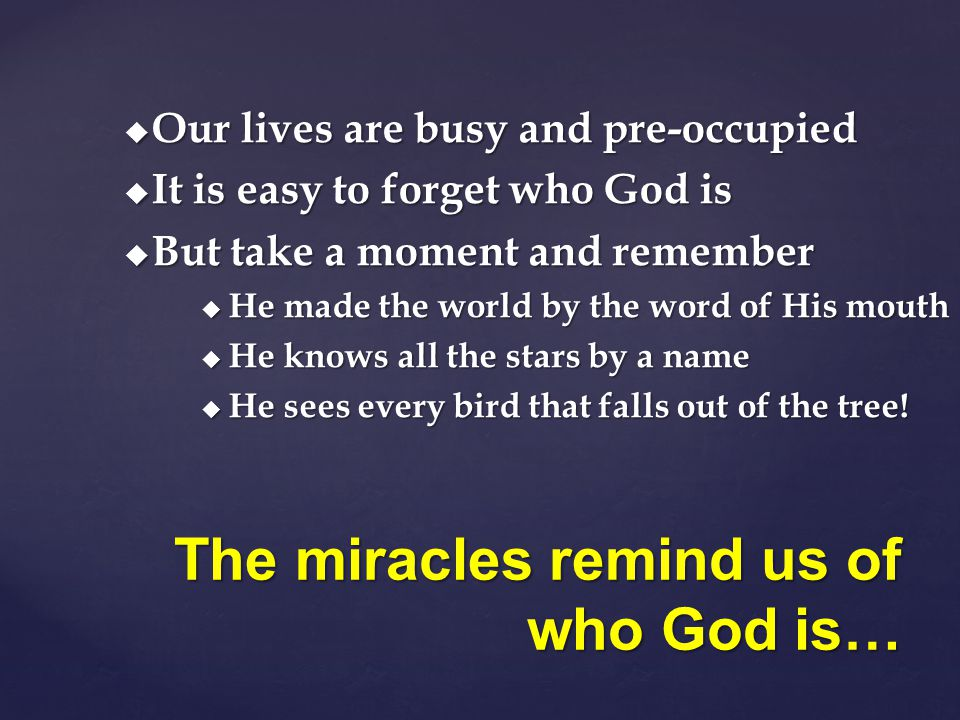 The miracles remind us of who God is…