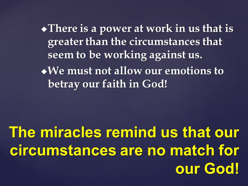 There is a power at work in us that is greater than the circumstances that seem to be working against us.