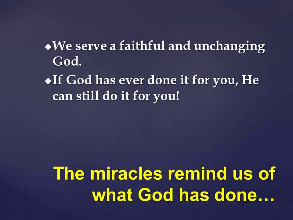 The miracles remind us of what God has done…