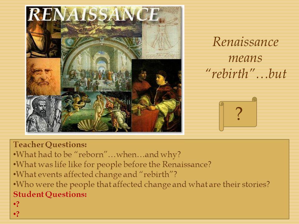 Renaissance means rebirth …but