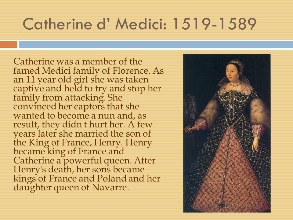 Catherine d' Medici: 1519-1589