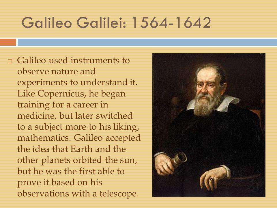 Galileo Galilei: 1564-1642