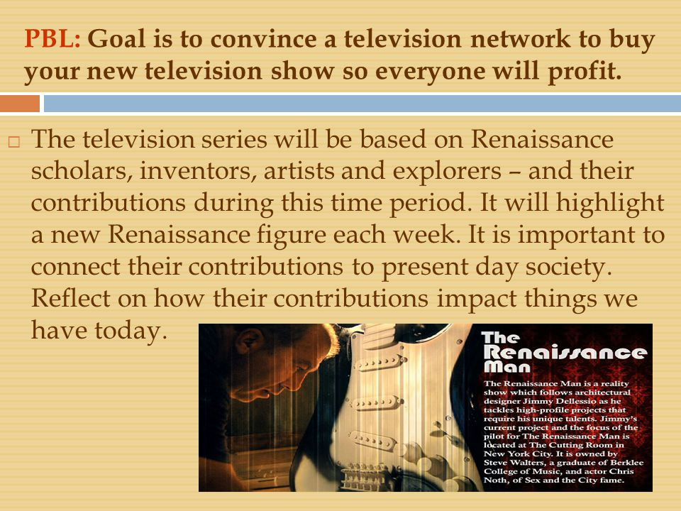 PBL: Goal is to convince a television network to buy your new television show so everyone will profit.