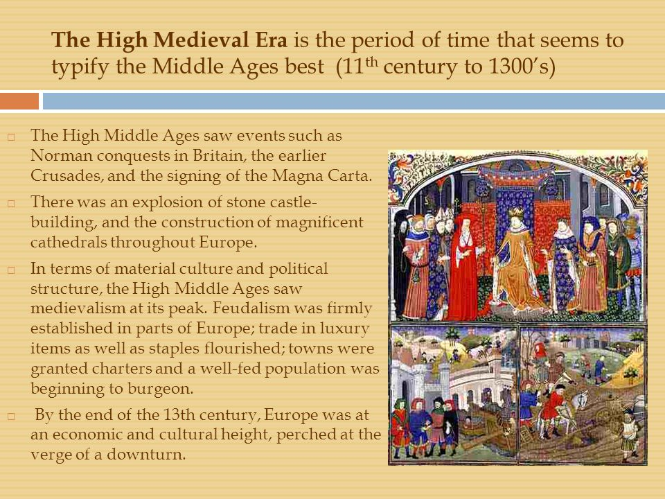 The High Medieval Era is the period of time that seems to typify the Middle Ages best (11th century to 1300's)