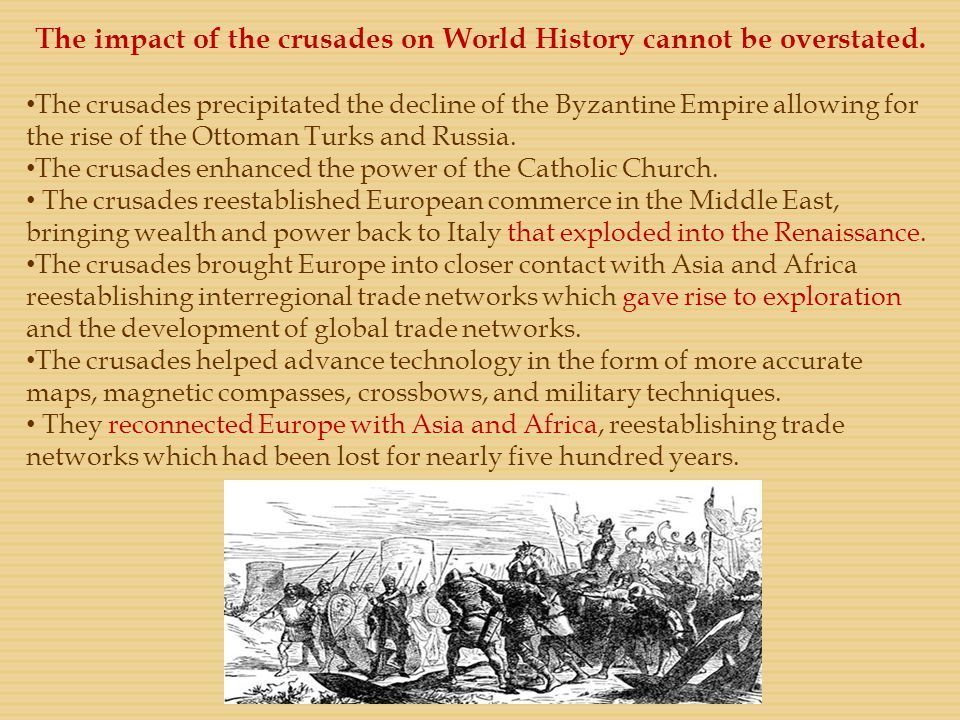The impact of the crusades on World History cannot be overstated.