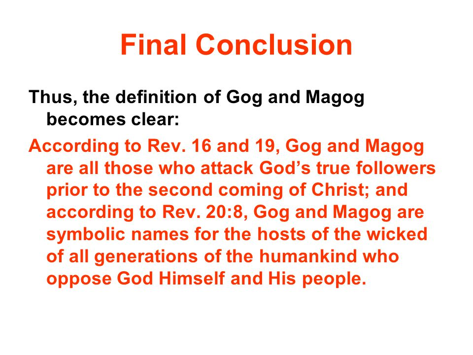 Final Conclusion Thus, the definition of Gog and Magog becomes clear:
