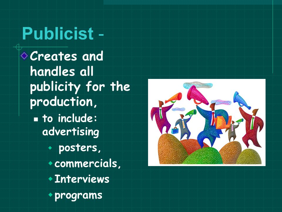 Publicist - Creates and handles all publicity for the production,