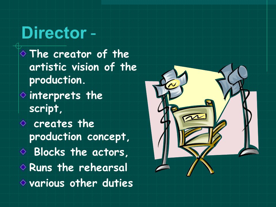 Director - The creator of the artistic vision of the production.