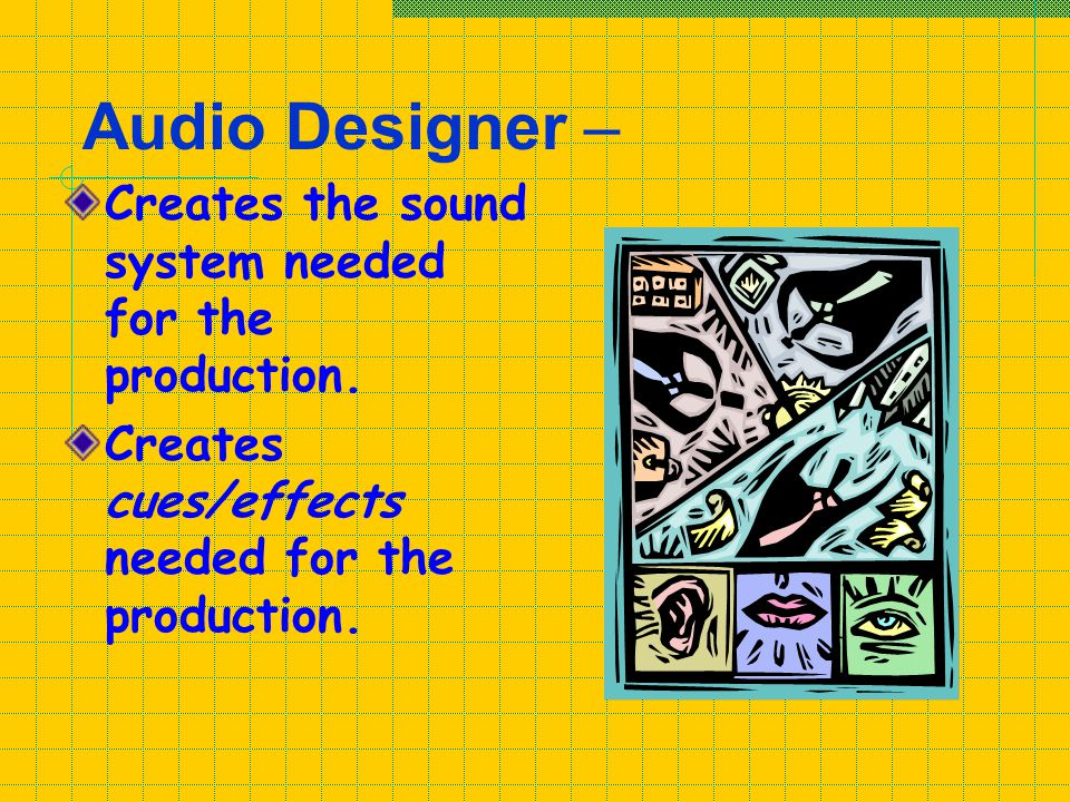 Audio Designer – Creates the sound system needed for the production.