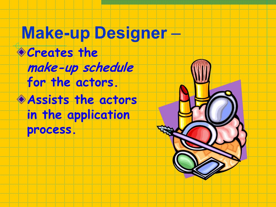 Make-up Designer – Creates the make-up schedule for the actors.