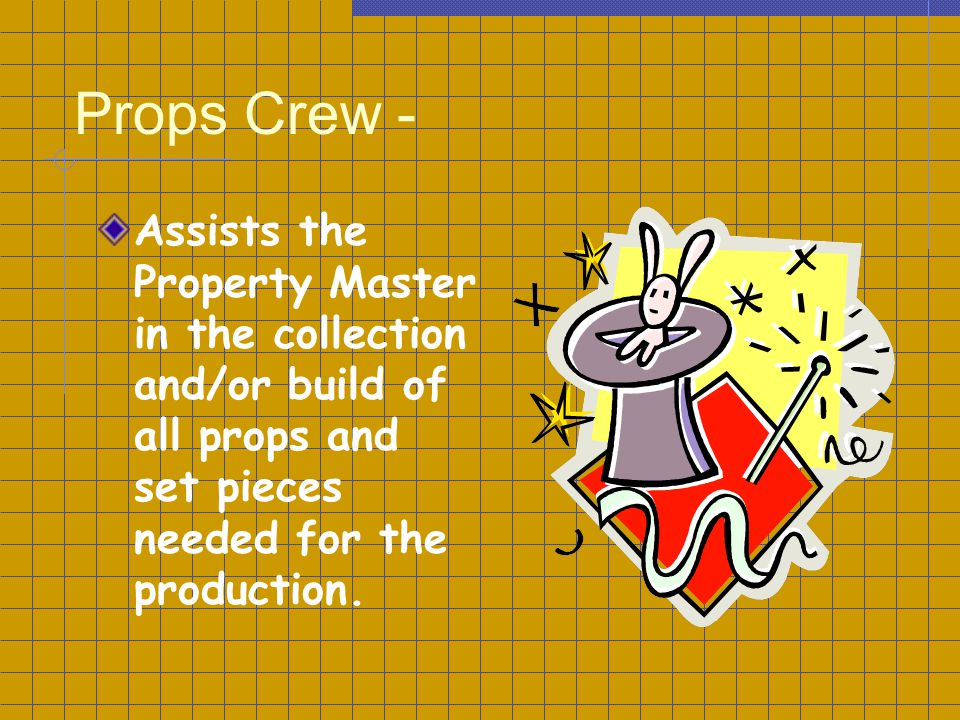 Props Crew - Assists the Property Master in the collection and/or build of all props and set pieces needed for the production.