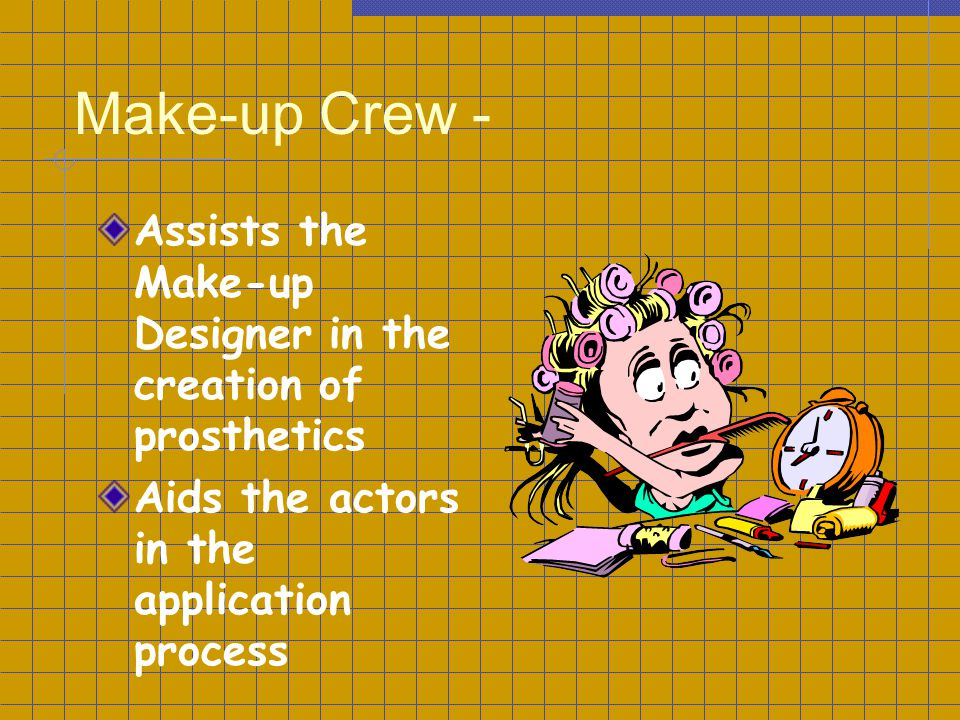 Make-up Crew - Assists the Make-up Designer in the creation of prosthetics.
