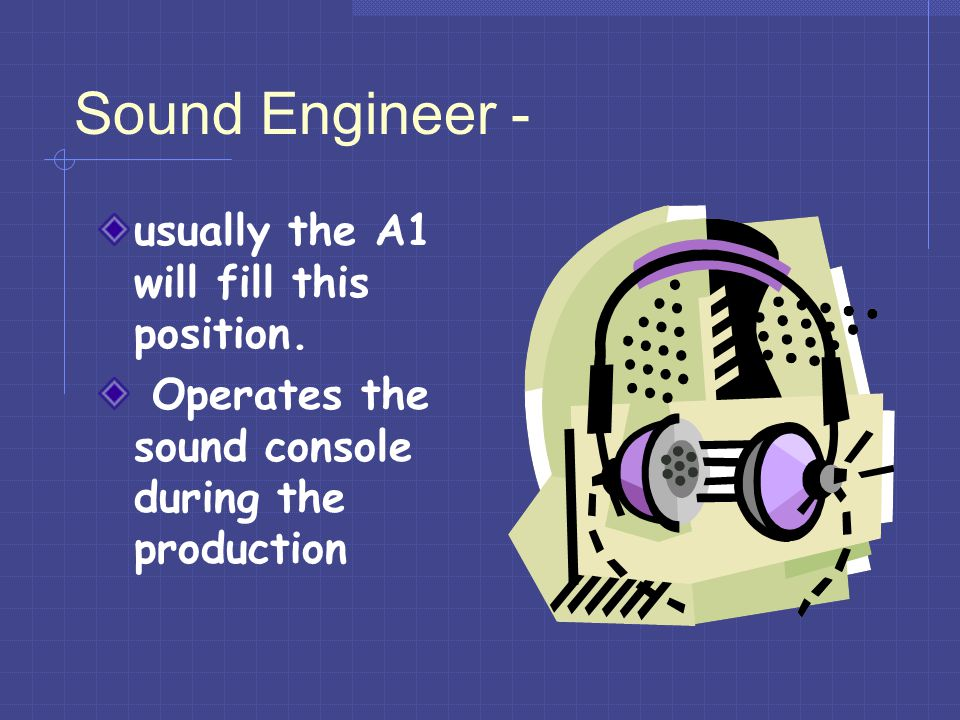 Sound Engineer - usually the A1 will fill this position.