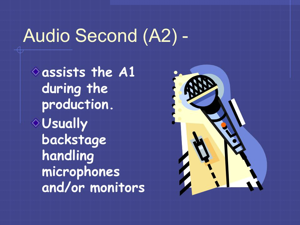 Audio Second (A2) - assists the A1 during the production.