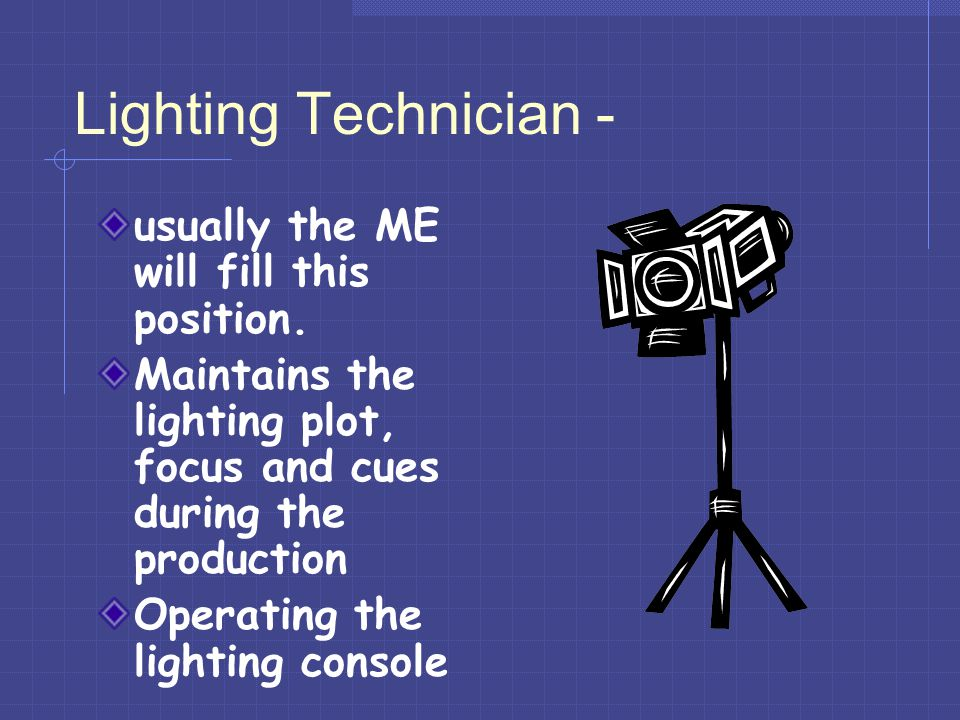 Lighting Technician - usually the ME will fill this position.