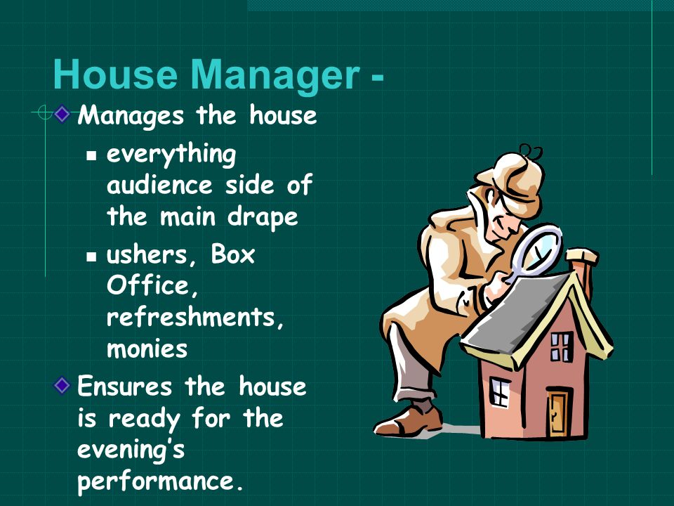 House Manager - Manages the house