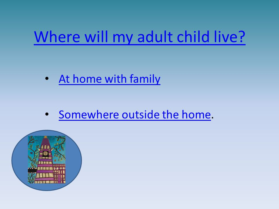 Where will my adult child live