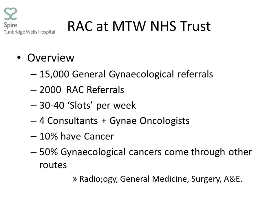 RAC at MTW NHS Trust Overview 15,000 General Gynaecological referrals
