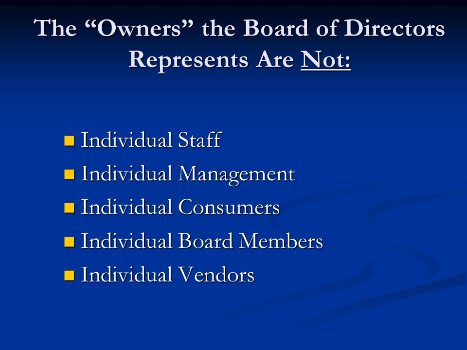 The Owners the Board of Directors Represents Are Not:
