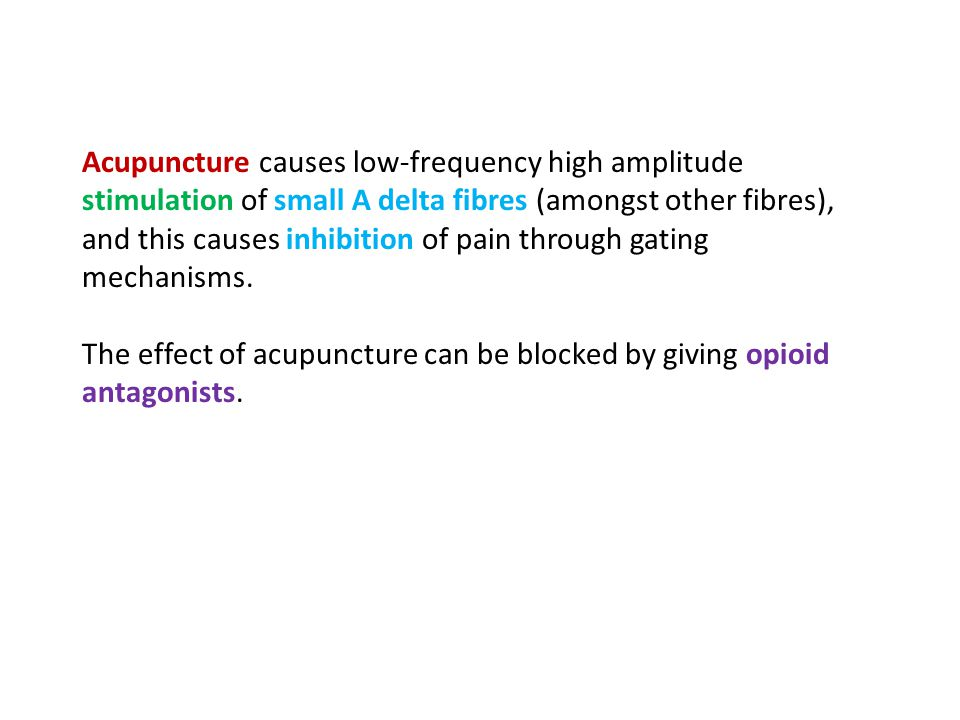 Acupuncture causes low-frequency high amplitude stimulation of small A delta fibres (amongst other fibres), and this causes inhibition of pain through gating mechanisms.