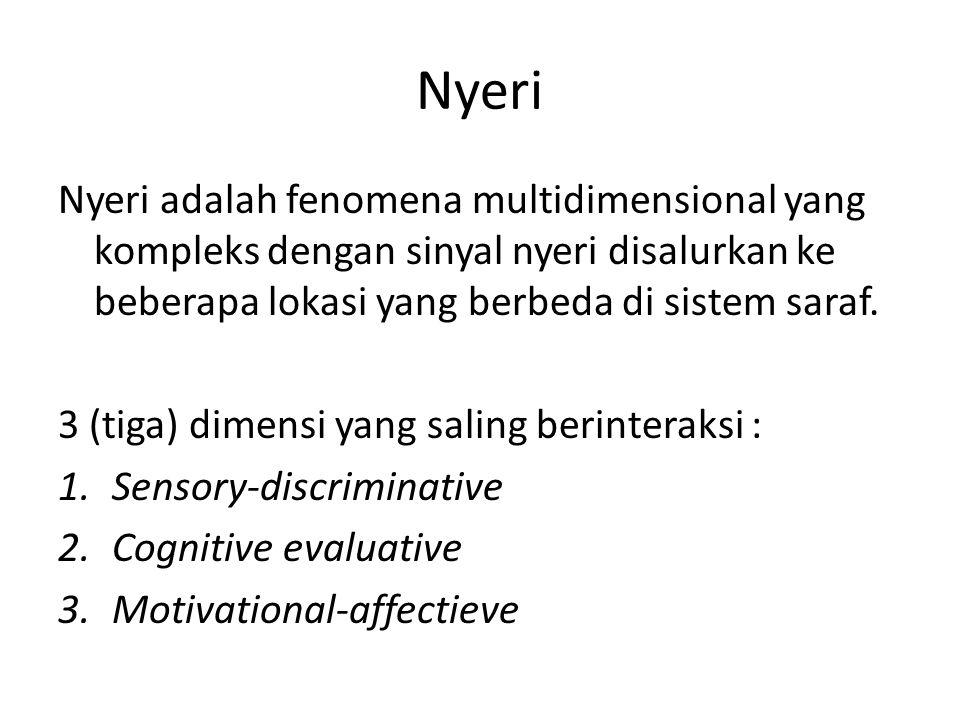 Nyeri Nyeri adalah fenomena multidimensional yang kompleks dengan sinyal nyeri disalurkan ke beberapa lokasi yang berbeda di sistem saraf.