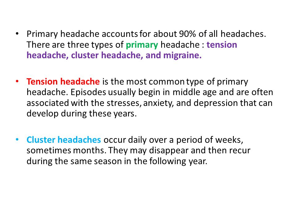 Primary headache accounts for about 90% of all headaches