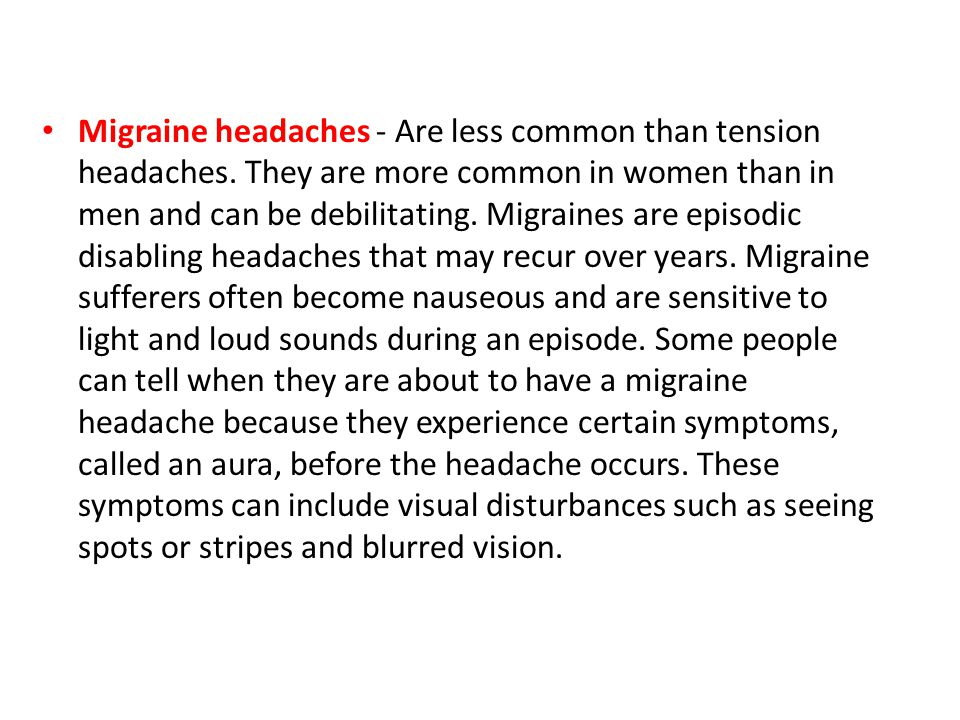 Migraine headaches - Are less common than tension headaches